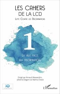 Arnaud Alessandrin et Johanna Dagorn - Les cahiers de la LCD N° 1 : La ville face aux discriminations.