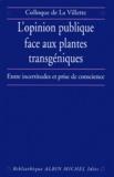 Arnaud Apoteker et  Collectif - L'OPINION PUBLIQUE FACE AUX PLANTES TRANSGENIQUES. - Entre incertitudes et prise de conscience, Colloque de La Villette, 24 novembre 1998.