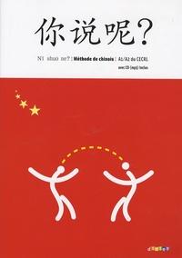 Arnaud Arslangul et Claude Lamouroux - Chinois A1/A2 du CECRL Ni shuo ne? Méthode de chinois. 1 CD audio MP3