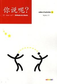 Arnaud Arslangul et Claude Lamouroux - Chinois Ni shuo ne? Méthode de chinois - Cahier d'activités 1, Leçons 1-6.