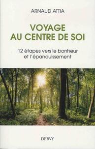 Arnaud Attia - Voyage au centre de soi - 12 étapes vers le bonheur et l'épanouissement.