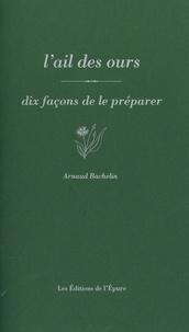 Arnaud Bachelin - L' Ail des ours - Dix façons de le préparer.
