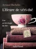 Arnaud Bachelin - L'heure de véri-thé - Une archéologie du thé.