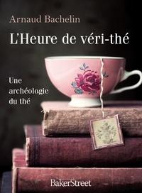 L'heure de véri-thé- Une archéologie du thé - Arnaud Bachelin |