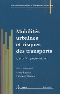 Arnaud Banos et Thomas Thévenin - Mobilités urbaines et risques des transports - Approches géographiques.