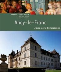 Arnaud Barbet-Massin et Sophie Boiré - Ancy-le-Franc : joyau de la Renaissance.