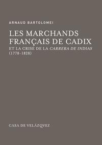 Arnaud Bartolomei - Les marchands français de Cadix et la crise de la Carrera de Indias (1778-1828).