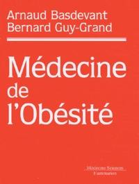 Arnaud Basdevant et Bernard Guy-Grand - Médecine de l'obésité.