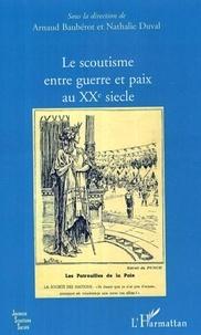 Arnaud Baubérot - Le scoutisme entre guerre et paix au XXe siècle.