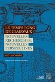 Arnaud Baudin et Alexis Grélois - Le temps long de Clairvaux - Nouvelles recherches, nouvelles perspectives (XIIe-XXIe siècle).