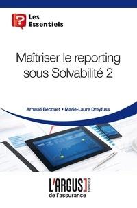 Arnaud Becquet et Marie-Laure Dreyfuss - Maîtriser le reporting sous Solvabilité 2.