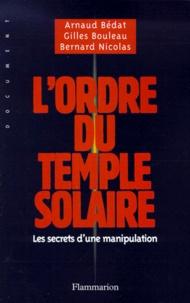 Arnaud Bédat et Gilles Bouleau - L'ordre du temple solaire - Les secrets d'une manipulation.