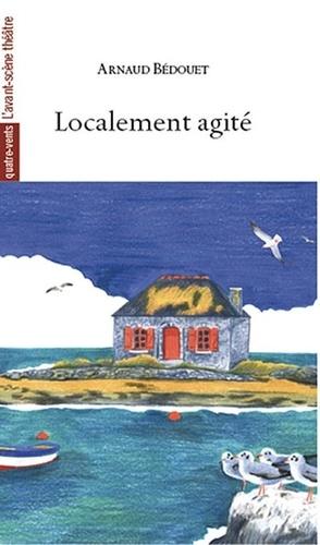 Arnaud Bédouet - Localement agité.
