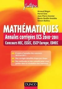 Arnaud Bégyn et Hervé Gras - Mathématiques : Annales corrigées ECS 2010-2011 - Concours HEC, ESSEC, ESCP Europe, EDHEC.