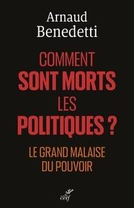 Arnaud Benedetti - Comment sont morts les politiques - Le grand malaise du pouvoir.