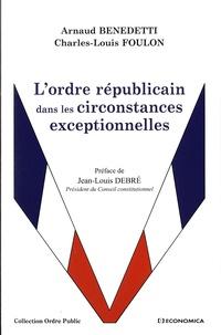 Arnaud Benedetti et Charles-Louis Foulon - L'ordre républicain dans les circonstances exceptionnelles.