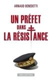 Arnaud Benedetti - Un préfet dans la résistance.