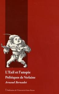 Arnaud Bernadet - L'Exil et l'utopie - Politiques de Verlaine.