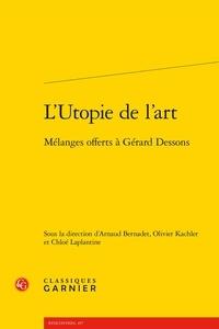 Arnaud Bernadet et Olivier Kachler - L'utopie de l'art - Mélanges offerts à Gérard Dessons.
