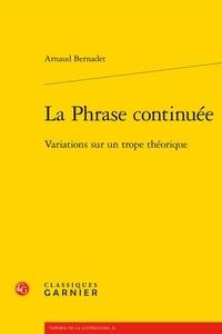 Arnaud Bernadet - La Phrase continuée - Variations sur un trope théorique.