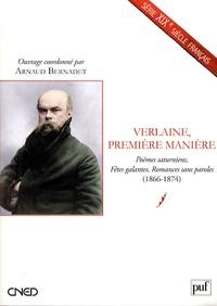 Arnaud Bernadet - Verlaine, première manière - Poëmes saturniens, Fêtes galantes, Romances sans paroles (1866-1874).