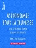 Arnaud Berquin - Astronomie pour la jeunesse - ou Le système du monde expliqué aux enfants.