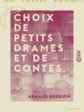 Arnaud Berquin - Choix de petits drames et de contes - Tirés de Berquin.