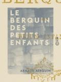 Arnaud Berquin - Le Berquin des petits enfants.