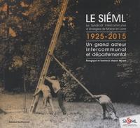 Arnaud Berthonnet - Le SIEML, le Syndicat intercommunal d'énergies de Maine-et-Loire, 1925-2015 - Un grand acteur intercommunal et départemental - Energique et lumineux depuis 90 ans.