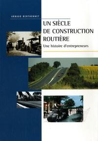 Arnaud Berthonnet - Un siècle de construction routière - Une histoire d'entrepreneurs.