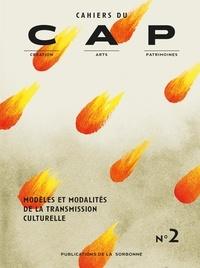 Arnaud Bertinet et Melissa Van Drie - Cahiers du CAP N° 2 : Modèles et modalités de la transmission culturelle.