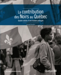 Arnaud Bessière - La contribution des Noirs au Québec - Quatre siècles d'une histoire partagée.