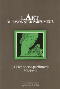 Arnaud Biette - L'art du savonnier parfumeur - La savonnerie-parfumerie moderne.