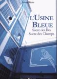 Arnaud Biette - L'usine bleue - Sucre des îles, sucre des champs.
