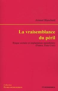 La vraisemblance du péril- Risque sectaire et implantation immobilière (France, Etats-Unis) - Arnaud Blanchard |