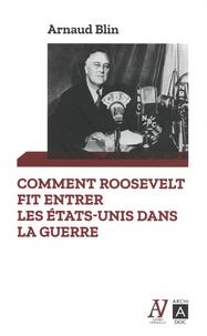 Arnaud Blin - Comment Roosevelt fit entrer les Etats-Unis dans la guerre.
