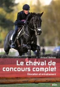 Arnaud Boiteau - Le cheval de concours complet - Education et entraînement.