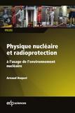 Arnaud Boquet - Physique nucléaire et radioprotection à l'usage de l'environnement nucléaire.