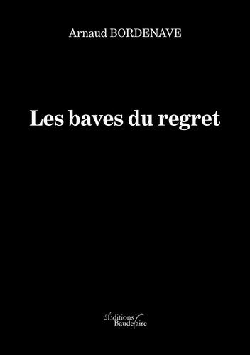 Arnaud Bordenave - Les baves du regret.