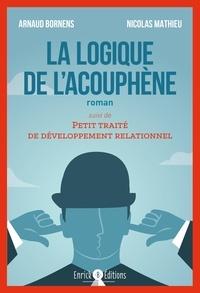 Arnaud Bornens et Nicolas Mathieu - La logique de l'acouphène - Suivi de Petit traité de développement relationnel.
