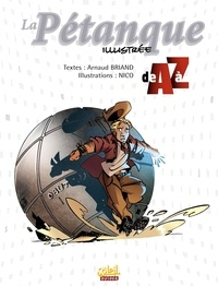 Arnaud Briand et  Nico - La Pétanque illustrée de A à Z.