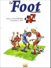 Arnaud Briand - Le Foot illustré de A à Z.