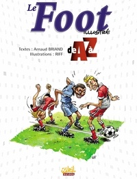 Arnaud Briand et  Riff - Le football illustré de A à Z.
