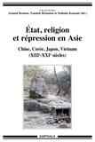 Arnaud Brotons et Yannick Bruneton - Etat, religion et répression en Asie - Chine, Corée, Japon, Vietnam (XIIIe-XXIe siècles).