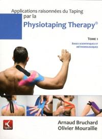 Arnaud Bruchard et Olivier Mouraille - Applications raisonnées du Taping par la Physiotaping Therapy - Tome 1, Bases scientifiques et méthodologiques.