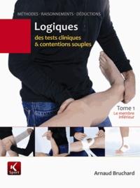 Arnaud Bruchard - Logiques des tests cliniques et contentions souples - Tome 1, Le membre inférieur.