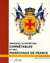 Arnaud Bunel - Armorial illustré des Connétales et des Maréchaux de France - Du XI° siècle à nos jours.