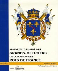 Arnaud Bunel - Armorial illustré des Grands-Officiers de la Maison des Rois de France - 1589-1789.