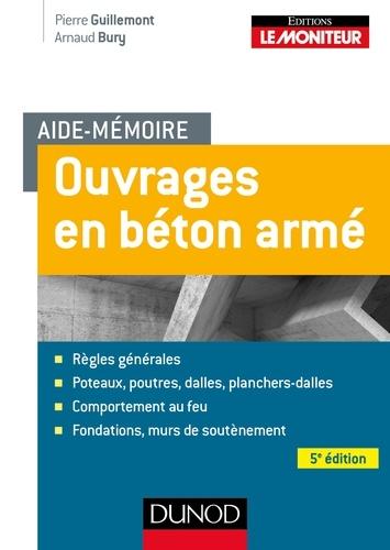 Arnaud Bury et Pierre Guillemont - Aide-mémoire - Ouvrages en béton armé - 5e éd..