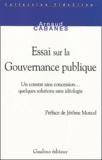 Arnaud Cabanes - Essai sur la Gouvernance publique - Un constat sans concession... quelques solutions sans idéologie.